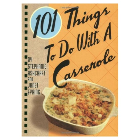 Gibbs Smith 101 Things: Casserole
