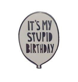 Near Modern Disaster Stupid Birthday Pin
