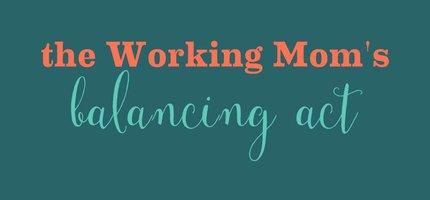 The Working Mom Balancing Act