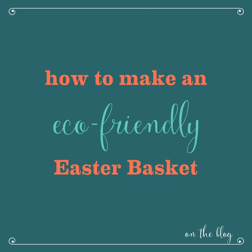 How to Make an Eco-Friendly Easter Basket