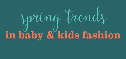 Baby & Kids Spring Fashion Trends