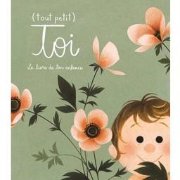 La Courte Échelle - (Tout Petit) Toi Le livre de ton Enfance/(Tout Petit) Toi The book of your childhood