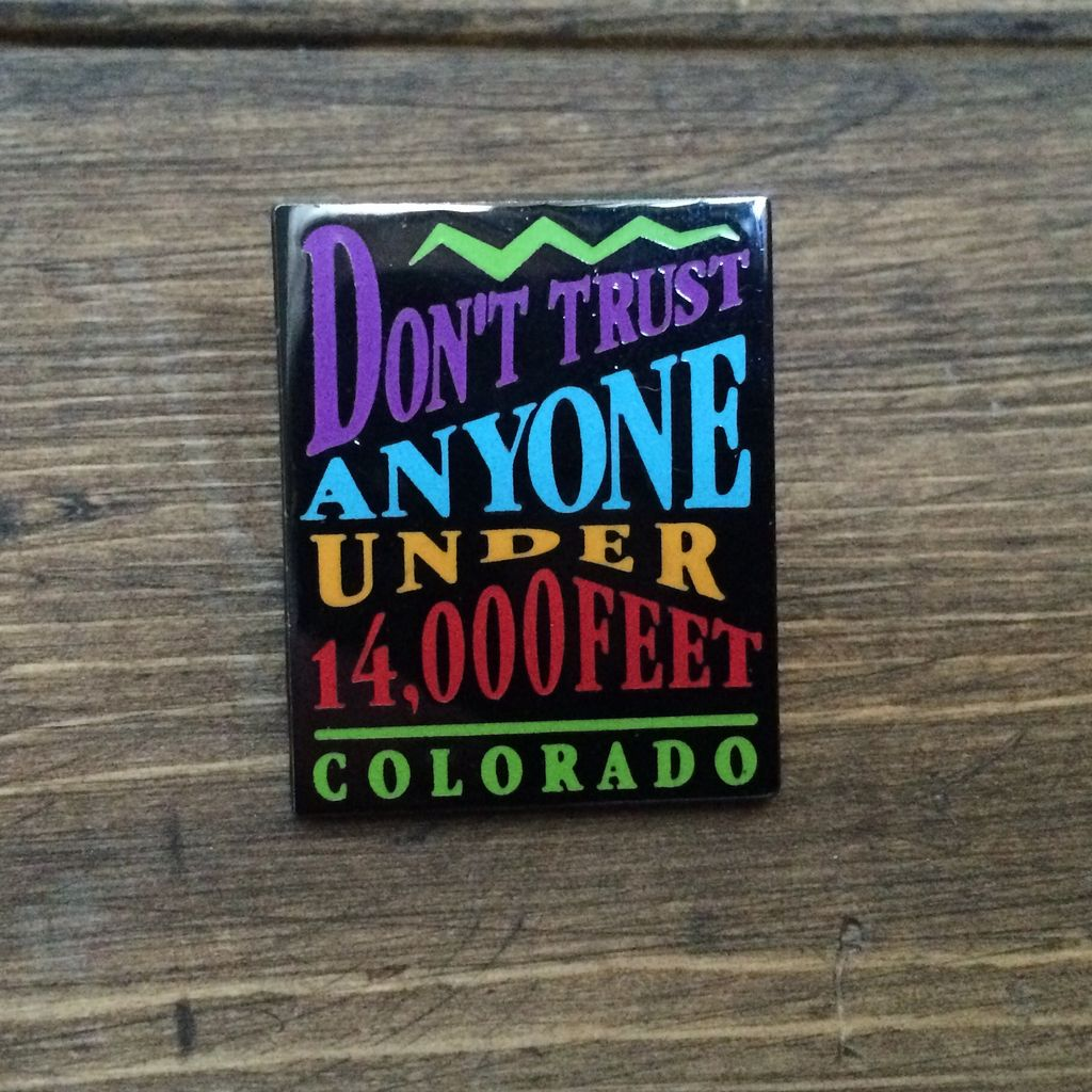 TOPP Don't Trust Anyone Under 14,000 Feet Colorado Pin - Color
