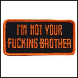 Hot Leather Patch Im Not Your F***ing Bro 4in