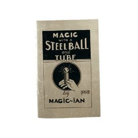 D. Robbins Magic With A Steel Ball And Tube by Magic Ian