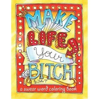 Swear Word Coloring Book / John Tommervik Make Life Your Bitch Coloring Book