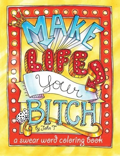 Swear Word Coloring Book John Tommervik Make Life Your Bitch