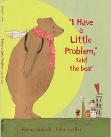 I HAVE A LITTLE PROBLEM SAID THE BEAR