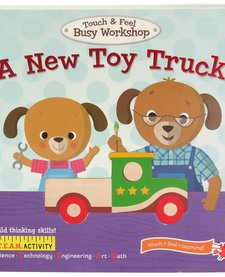 Touch and Feel Busy Workshop A New Toy Truck