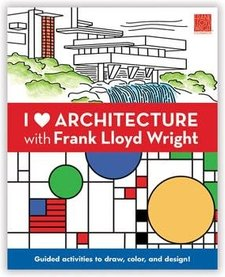 I LOVE ARCHITECTURE WITH FRANK LLOYD WRIGHT