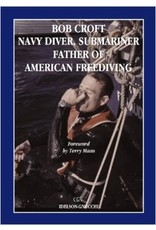 Bob Croft Navy Diver, Submariner Father of American Freediving book by Bob Croft