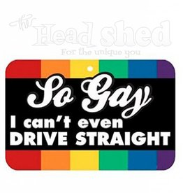So Gay I Can't Even Drive Straight - Car Air Freshener