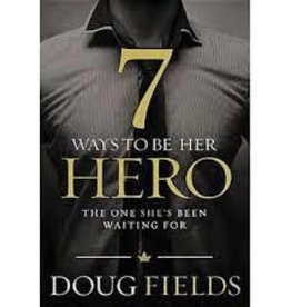 DOUG FIELDS 7 WAYS TO BE HER HERO