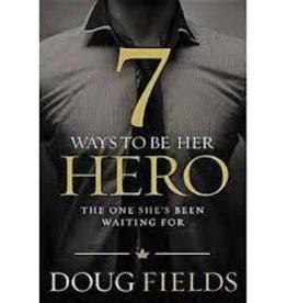 DOUG FIELDS 7 Ways To Be Her Hero