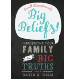 DAVID HELM BIG BELIEFS! SMALL DEVOTIONALS INTRODUCING YOUR FAMILY TO BIG TRUTHS