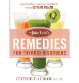 CHERIE CALBOM JUICE LADY'S REMEDIES FOR THYROID DISORDERS