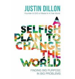JUSTIN DILLION A SELFISH PLAN TO CHANGE THE WORLD