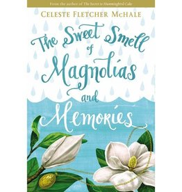 CELESTE MCHALE THE SWEET SMELL OF MAGNOLIAS AND MEMORIES