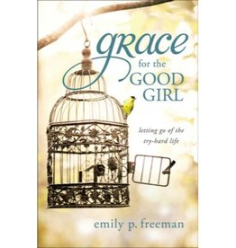 EMILY P FREEMAN Grace For The Good Girl
