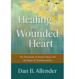 DAN B. ALLENDER HEALING THE WOUNDED HEART