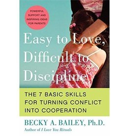BECKY BAILEY EASY TO LOVE, DIFFICULT TO DISCIPLINE : 7 BASIC SKILLS FOR TURNING CONFLICT INTO COOPERATION