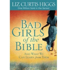 LIZ CURTIS HIGGS Bad Girls Of The Bible