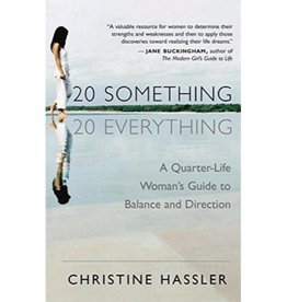 CHRISTINE HASSLER 20 SOMETHING, 20 EVERYTHING - A QUARTER-LIFE WOMAN'S GUIDE TO BALANCE & DIRECTION