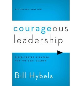 BILL HYBELS Courageous Leadership: Field-Tested Strategy for the 360 Degree Leader