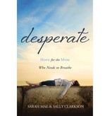 SARAH MAE Desperate: Hope For The Mom Who Needs To Breathe