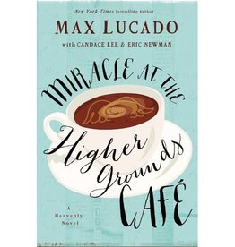 MAX LUCADO MIRACLE AT THE HIGHER GROUND CAFE