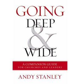 ANDY STANLEY Going Deep and Wide: A Companion Guide for Churches and Leaders