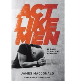 JAMES MACDONALD Act Like Men