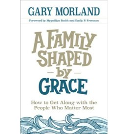 GARY MORLAND A FAMILY SHAPED BY GRACE