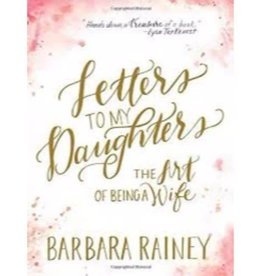 BARBARA RAINEY LETTERS TO MY DAUGTHER - THE ART OF BEING A WIFE