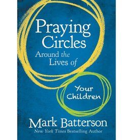 MARK BATTERSON PRAYING CIRCLES AROUND THE LIVES OF YOUR CHILDREN