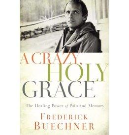 FREDERICK BUECHNER A Crazy, Holy Grace