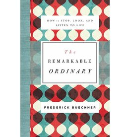 FREDERICK BUECHNER The Remarkable Ordinary