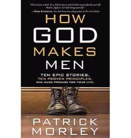PATRICK MORLEY HOW GOD MAKES MEN
