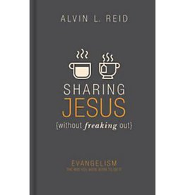 ALVIN REID SHARING JESUS WITHOUT FREAKING OUT: Evangelism the Way You Were Born to Do It