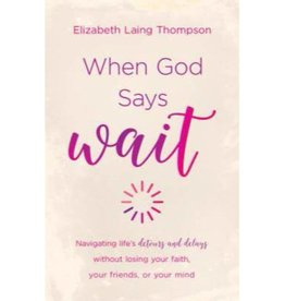 "Elizabeth Laing Thompson When God Says ""Wait"""