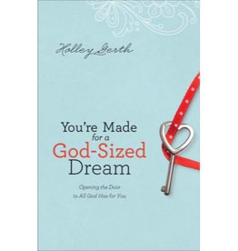 HOLLEY GERTH YOU'RE MADE FOR A GOD-SIZED DREAM