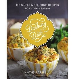 KATIE FARRELL DASHING DISH: 100 SIMPLE & DELICIOUS RECIPES FOR CLEAN EATING