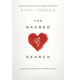 GARY THOMAS THE SACRED SEARCH: WHAT IF IT'S NOT ABOUT WHO YOU MARRY, BUT WHY?