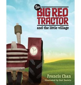 FRANCIS CHAN The Big Red Tractor And The Little Village