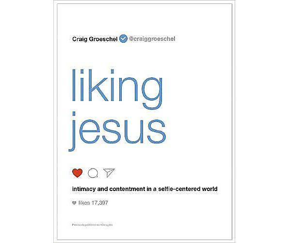 CRAIG GROESCHEL Liking Jesus