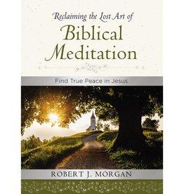 ROBERT J MORGAN Reclaiming The Lost Art Of Biblical Meditation
