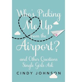CINDY JOHNSON Who's Picking Me Up From The Airport? And Other Questions Single Girls Ask