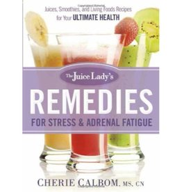 CHERIE CALBOM The Juice Lady's Remedies For Stress & Adrenal Fatigue