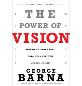 GEORGE BARNA THE POWER OF VISION: DISCOVER AND APPLY GOD'S PLAN FOR YOUR LIFE AND MINISTRY