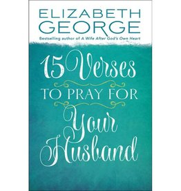 ELIZABETH GEORGE 15 VERSES TO PRAY FOR YOUR HUSBAND